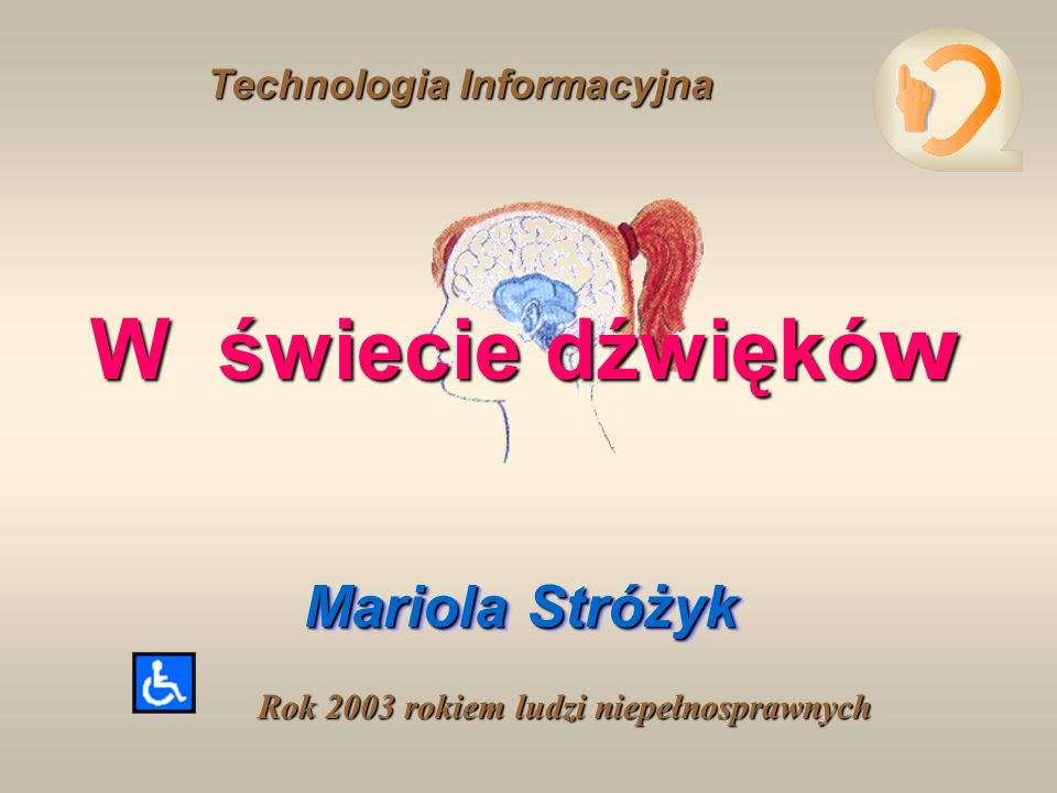 W świecie dźwięków Mariola Stróżyk Technologia Informacyjna