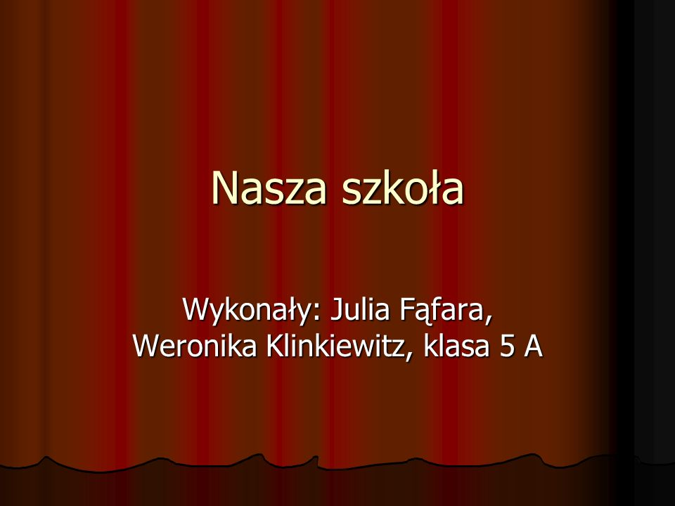 Wykonały: Julia Fąfara, Weronika Klinkiewitz, klasa 5 A