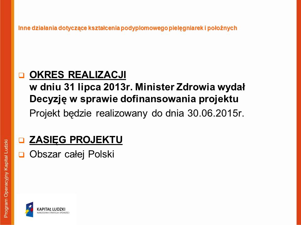 Projekt będzie realizowany do dnia 30.06.2015r. ZASIĘG PROJEKTU