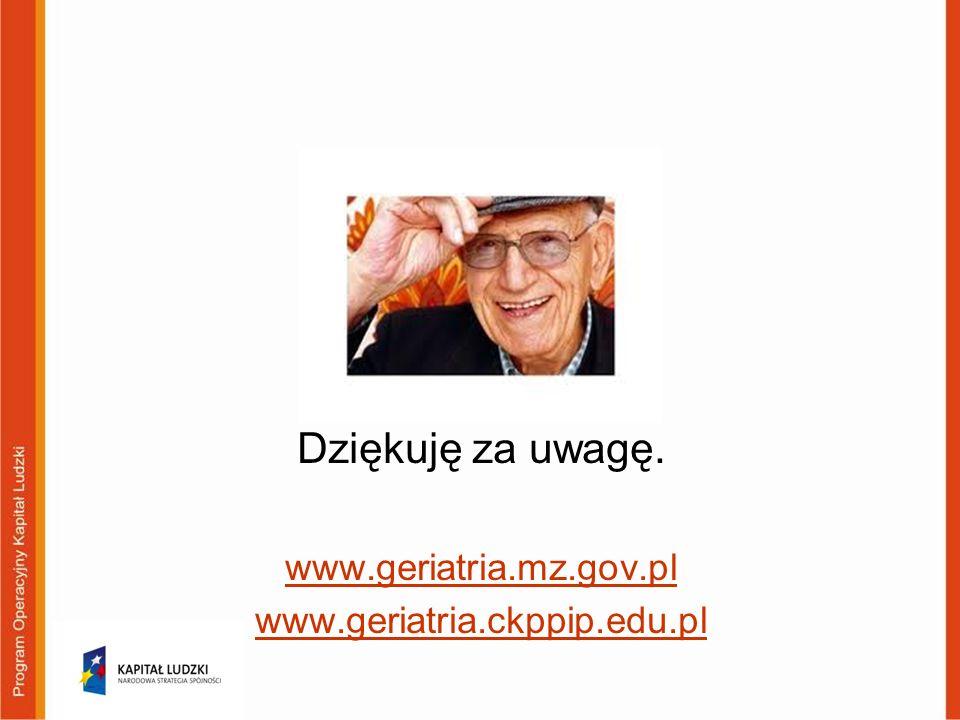 Dziękuję za uwagę. www.geriatria.mz.gov.pl www.geriatria.ckppip.edu.pl