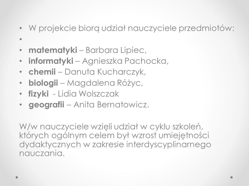 W projekcie biorą udział nauczyciele przedmiotów: