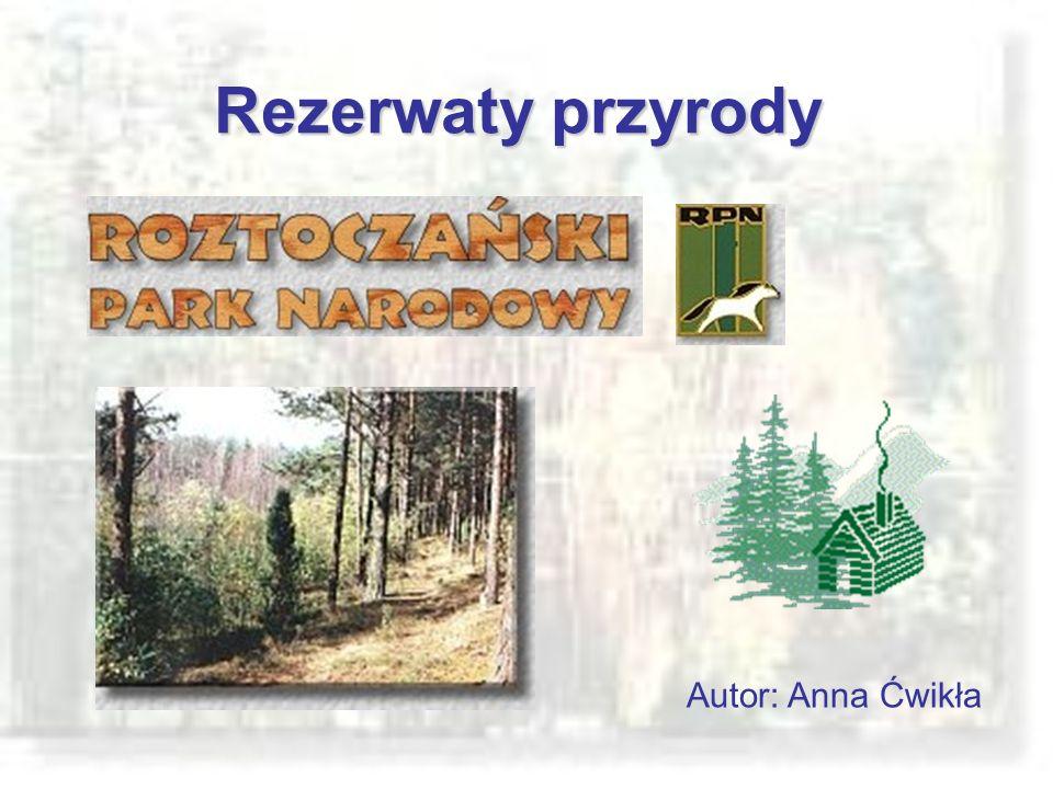 Rezerwaty przyrody Autor: Anna Ćwikła