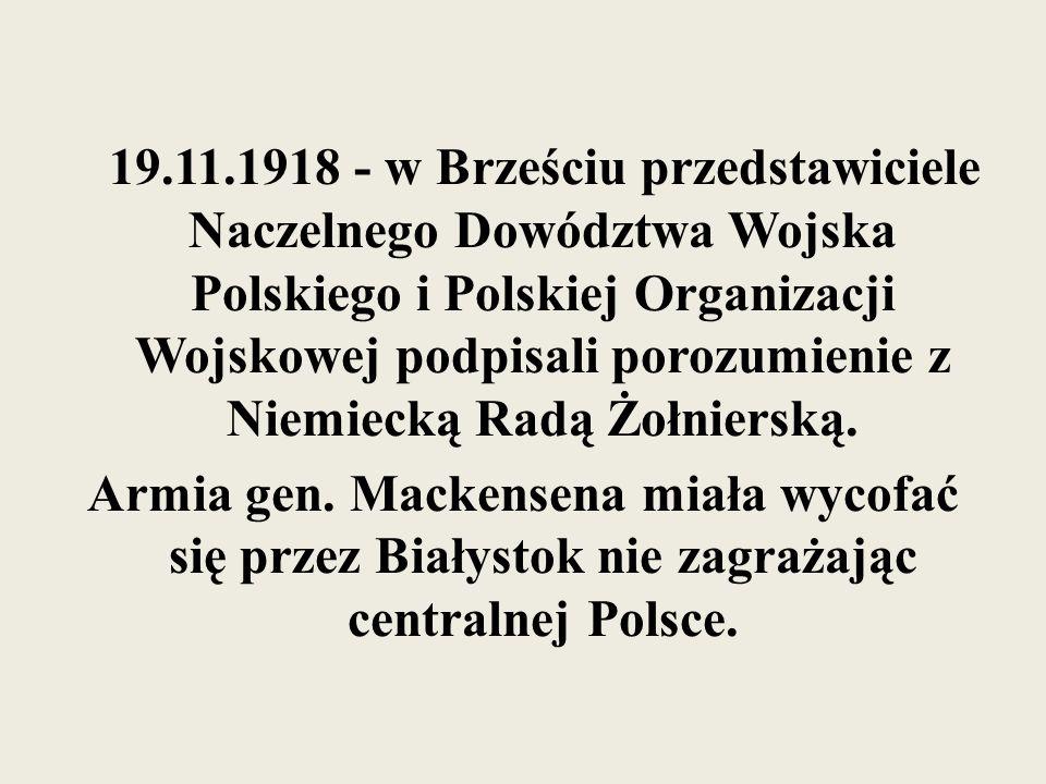 19.11.1918 - w Brześciu przedstawiciele Naczelnego Dowództwa Wojska Polskiego i Polskiej Organizacji Wojskowej podpisali porozumienie z Niemiecką Radą Żołnierską.