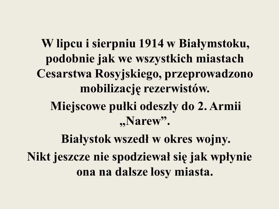 W lipcu i sierpniu 1914 w Białymstoku, podobnie jak we wszystkich miastach Cesarstwa Rosyjskiego, przeprowadzono mobilizację rezerwistów.