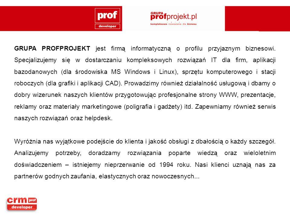GRUPA PROFPROJEKT jest firmą informatyczną o profilu przyjaznym biznesowi. Specjalizujemy się w dostarczaniu kompleksowych rozwiązań IT dla firm, aplikacji bazodanowych (dla środowiska MS Windows i Linux), sprzętu komputerowego i stacji roboczych (dla grafiki i aplikacji CAD). Prowadzimy również działalność usługową i dbamy o dobry wizerunek naszych klientów przygotowując profesjonalne strony WWW, prezentacje, reklamy oraz materiały marketingowe (poligrafia i gadżety) itd. Zapewniamy również serwis naszych rozwiązań oraz helpdesk.