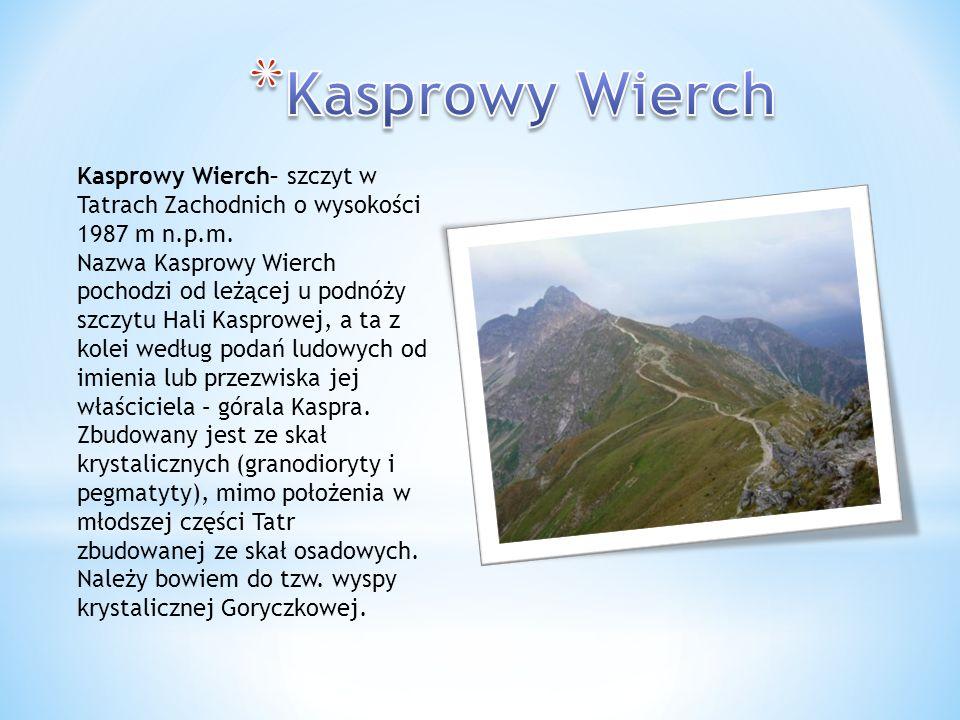 Kasprowy Wierch Kasprowy Wierch– szczyt w Tatrach Zachodnich o wysokości 1987 m n.p.m.