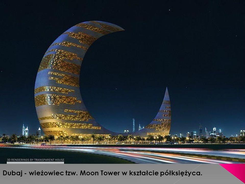 Dubaj - wieżowiec tzw. Moon Tower w kształcie półksiężyca.