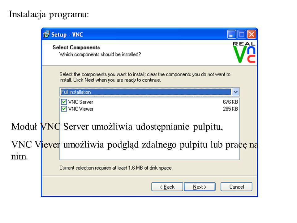 Instalacja programu: Moduł VNC Server umożliwia udostępnianie pulpitu, VNC Viever umożliwia podgląd zdalnego pulpitu lub pracę na nim.