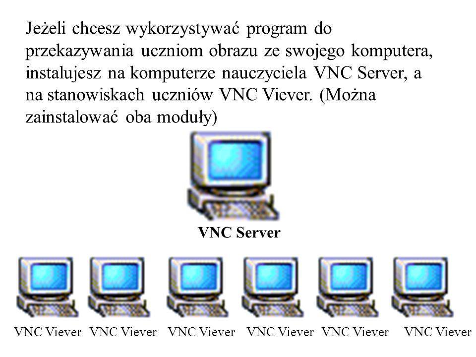 Jeżeli chcesz wykorzystywać program do przekazywania uczniom obrazu ze swojego komputera, instalujesz na komputerze nauczyciela VNC Server, a na stanowiskach uczniów VNC Viever. (Można zainstalować oba moduły)