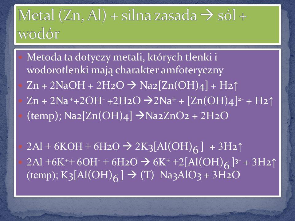 Metal (Zn, Al) + silna zasada  sól + wodór