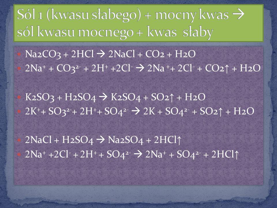 Sól 1 (kwasu słabego) + mocny kwas  sól kwasu mocnego + kwas słaby