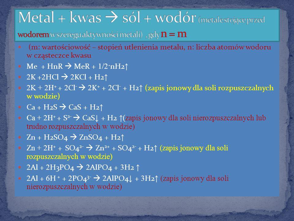 Metal + kwas  sól + wodór (metale stojące przed wodorem w szeregu aktywności metali) , gdy n = m