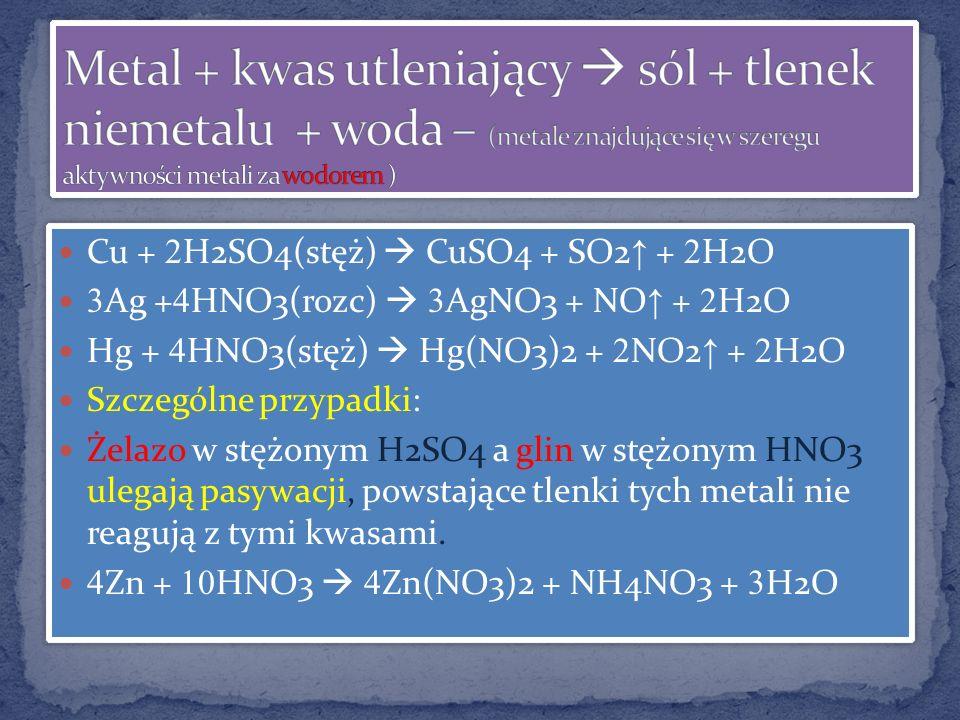 Metal + kwas utleniający  sól + tlenek niemetalu + woda – (metale znajdujące się w szeregu aktywności metali za wodorem )