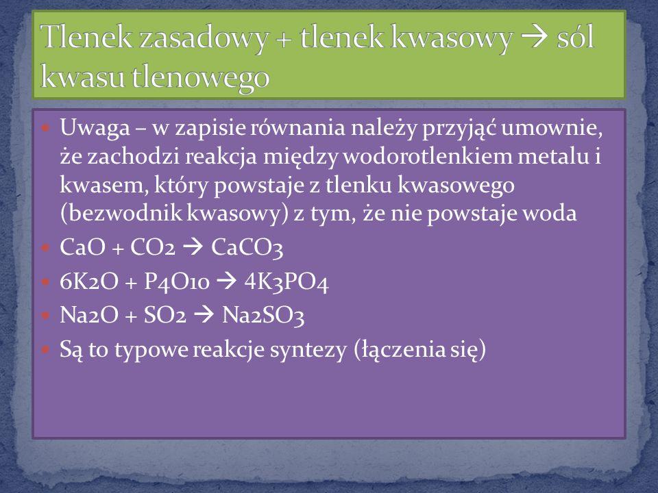 Tlenek zasadowy + tlenek kwasowy  sól kwasu tlenowego