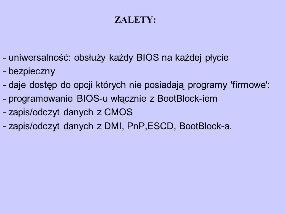 ZALETY: - uniwersalność: obsłuży każdy BIOS na każdej płycie. - bezpieczny. - daje dostęp do opcji których nie posiadają programy firmowe :