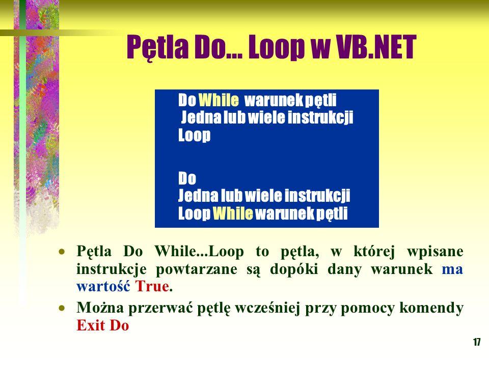 Pętla Do... Loop w VB.NET Do While warunek pętli Jedna lub wiele instrukcji Loop. Do Jedna lub wiele instrukcji Loop While warunek pętli.
