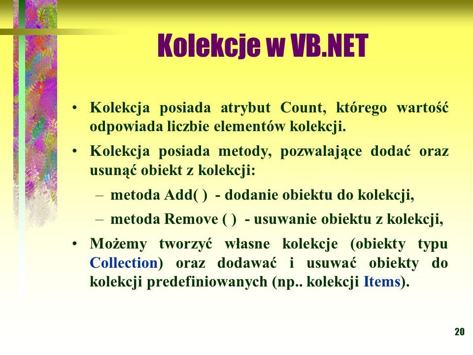 Kolekcje w VB.NET Kolekcja posiada atrybut Count, którego wartość odpowiada liczbie elementów kolekcji.