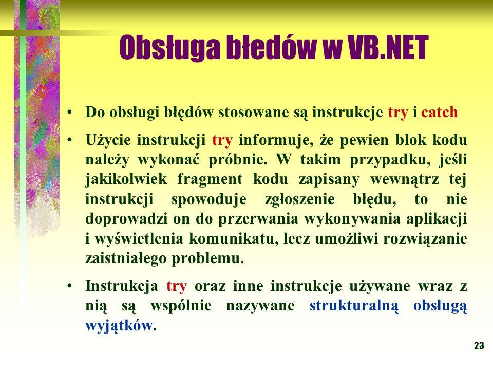 Obsługa błedów w VB.NET Do obsługi błędów stosowane są instrukcje try i catch.