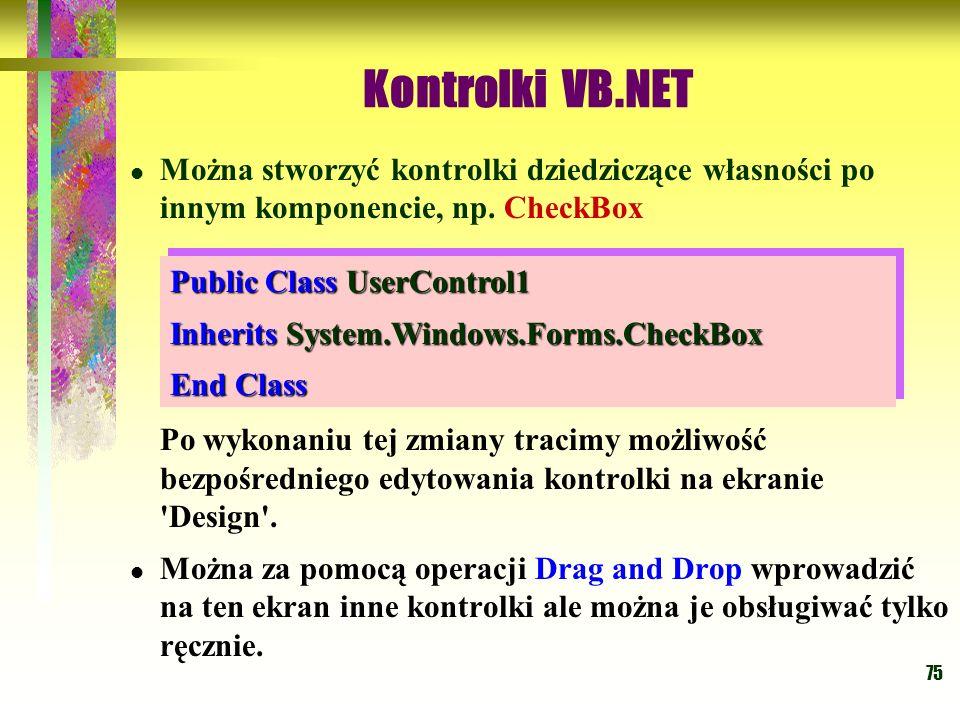 Kontrolki VB.NET Można stworzyć kontrolki dziedziczące własności po innym komponencie, np. CheckBox.