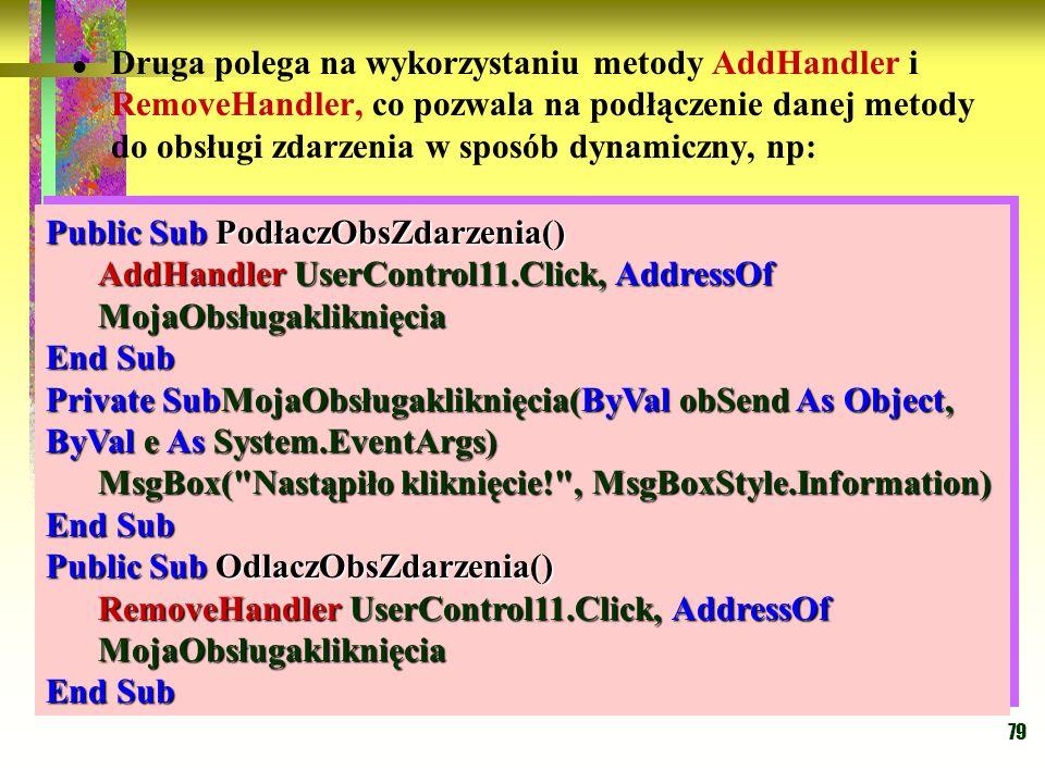 Druga polega na wykorzystaniu metody AddHandler i RemoveHandler, co pozwala na podłączenie danej metody do obsługi zdarzenia w sposób dynamiczny, np: