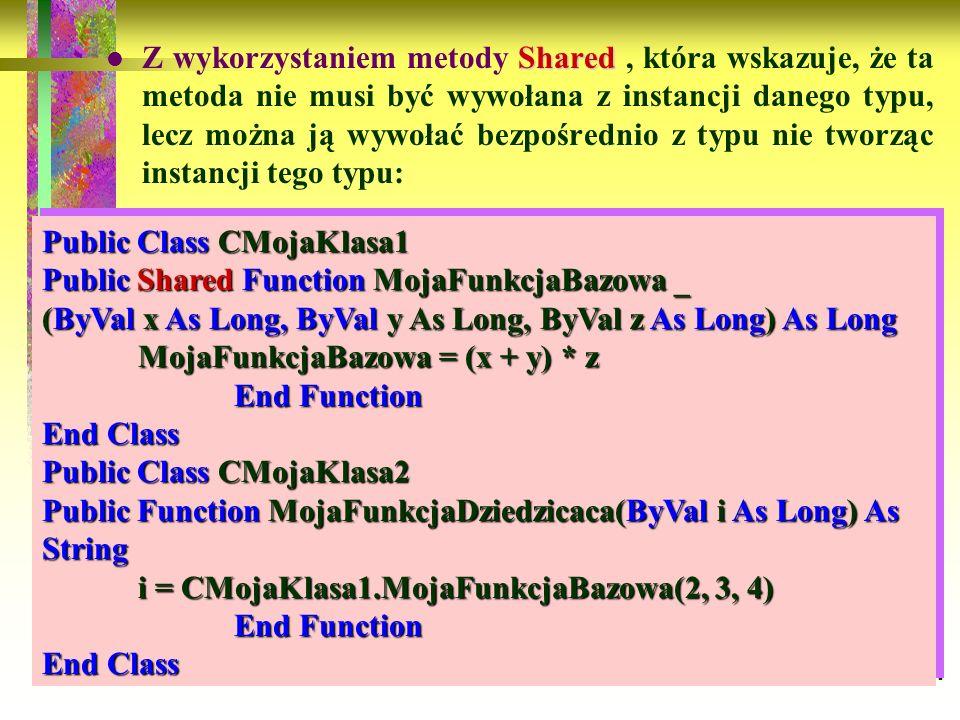 Z wykorzystaniem metody Shared , która wskazuje, że ta metoda nie musi być wywołana z instancji danego typu, lecz można ją wywołać bezpośrednio z typu nie tworząc instancji tego typu: