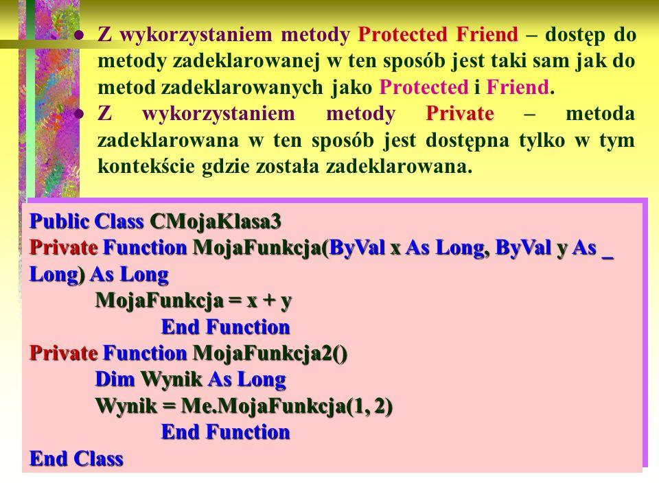Z wykorzystaniem metody Protected Friend – dostęp do metody zadeklarowanej w ten sposób jest taki sam jak do metod zadeklarowanych jako Protected i Friend.