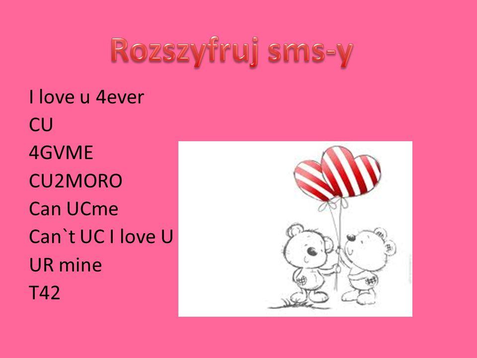 Rozszyfruj sms-y I love u 4ever CU 4GVME CU2MORO Can UCme Can`t UC I love U UR mine T42