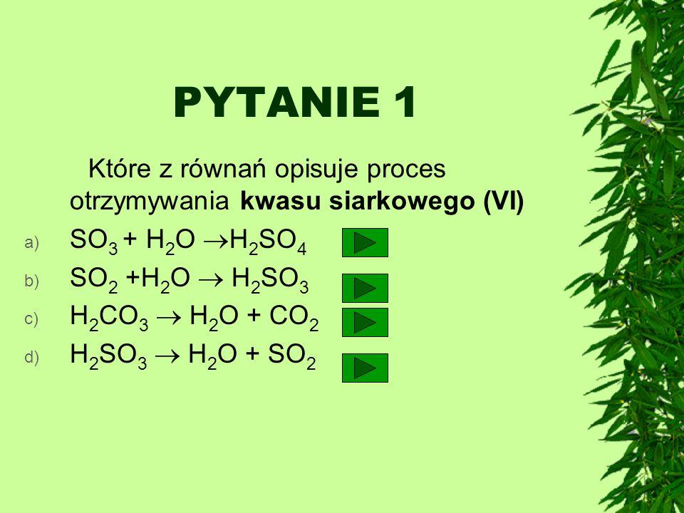 PYTANIE 1 SO3 + H2O H2SO4 SO2 +H2O  H2SO3 H2CO3  H2O + CO2