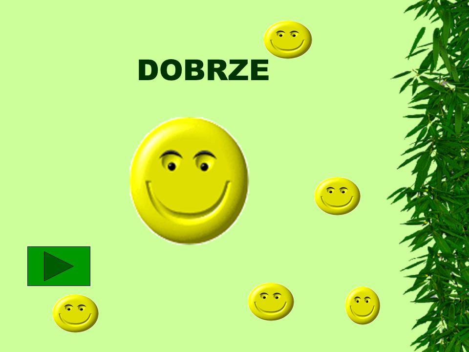 DOBRZE