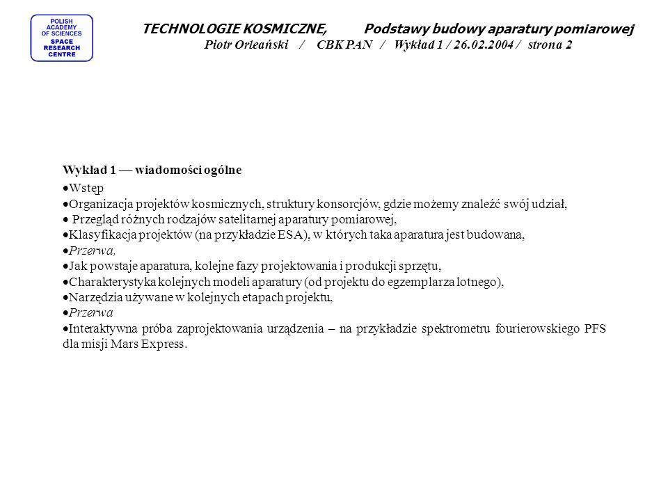 TECHNOLOGIE KOSMICZNE, Podstawy budowy aparatury pomiarowej Piotr Orleański / CBK PAN / Wykład 1 / 26.02.2004 / strona 2