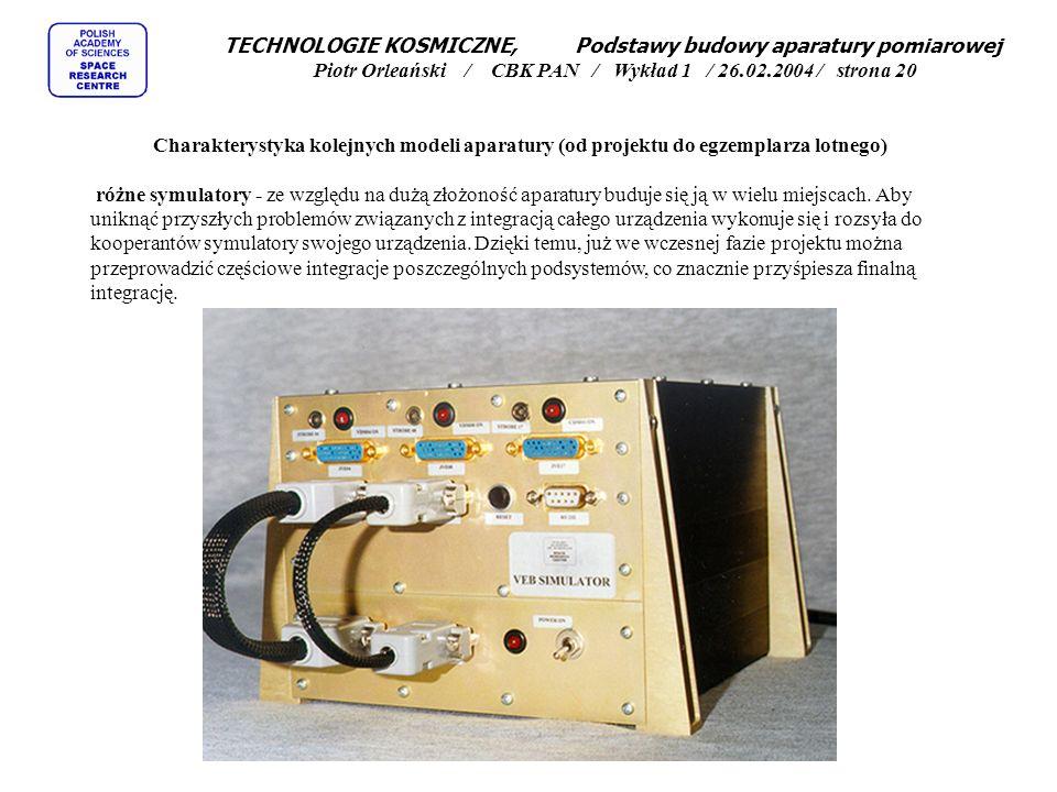 TECHNOLOGIE KOSMICZNE, Podstawy budowy aparatury pomiarowej Piotr Orleański / CBK PAN / Wykład 1 / 26.02.2004 / strona 20