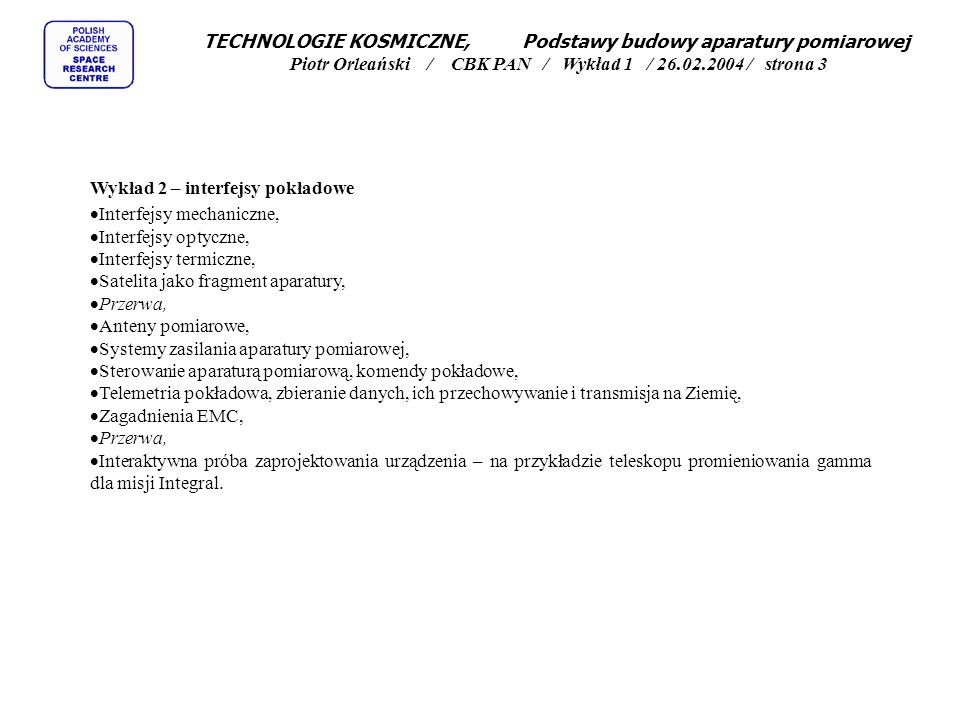 TECHNOLOGIE KOSMICZNE, Podstawy budowy aparatury pomiarowej Piotr Orleański / CBK PAN / Wykład 1 / 26.02.2004 / strona 3