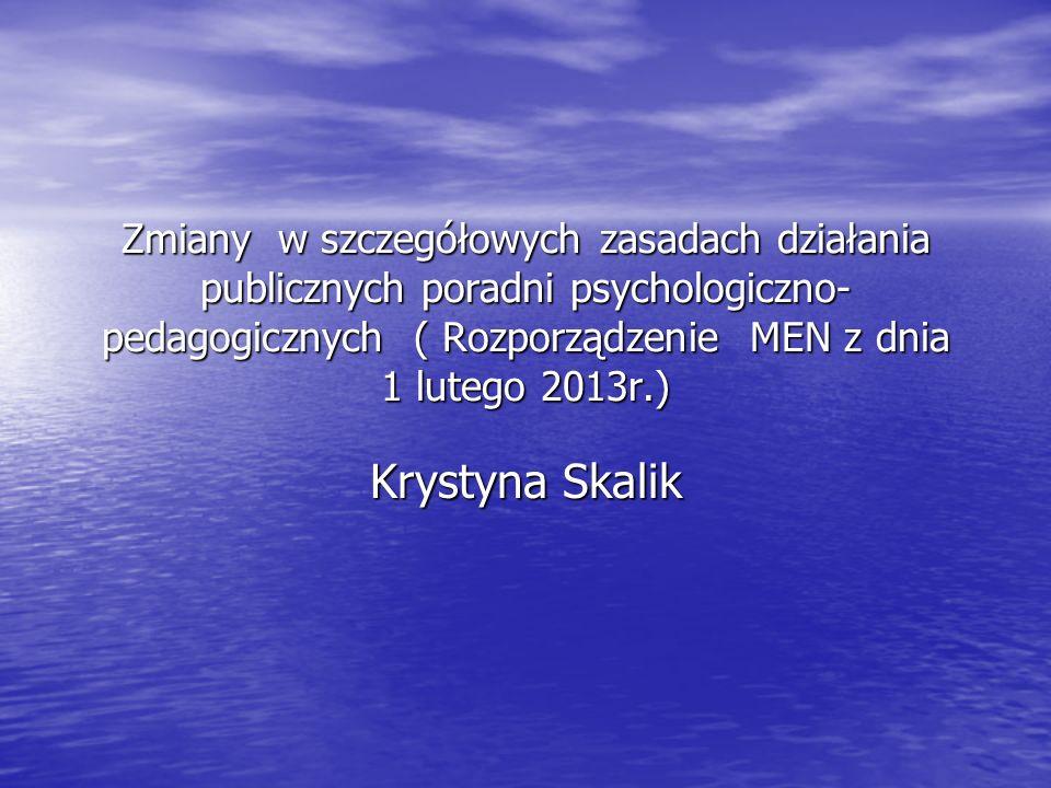 Zmiany w szczegółowych zasadach działania publicznych poradni psychologiczno-pedagogicznych ( Rozporządzenie MEN z dnia 1 lutego 2013r.)