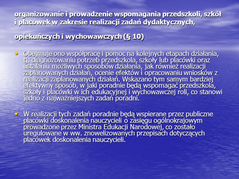 organizowanie i prowadzenie wspomagania przedszkoli, szkół i placówek w zakresie realizacji zadań dydaktycznych, opiekuńczych i wychowawczych (§ 10)