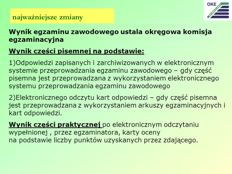 najważniejsze zmiany Wynik egzaminu zawodowego ustala okręgowa komisja egzaminacyjna. Wynik części pisemnej na podstawie: