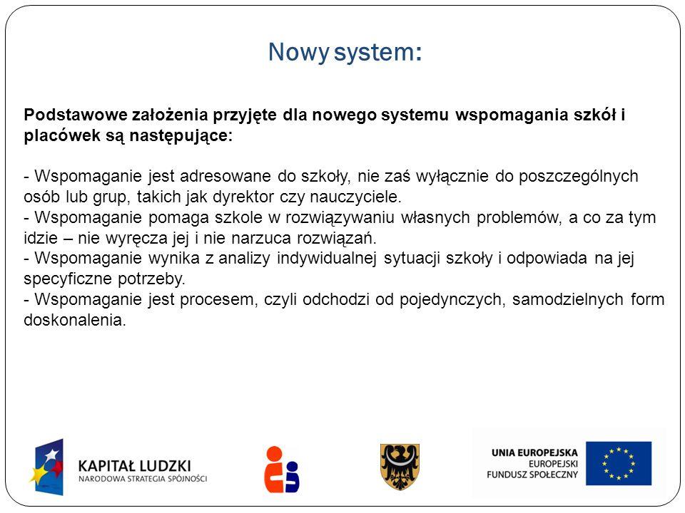 Nowy system: Podstawowe założenia przyjęte dla nowego systemu wspomagania szkół i placówek są następujące: