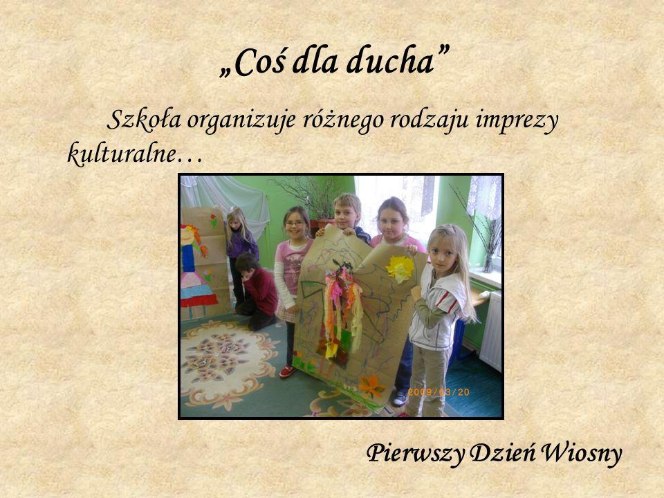 """""""Coś dla ducha Szkoła organizuje różnego rodzaju imprezy kulturalne…"""