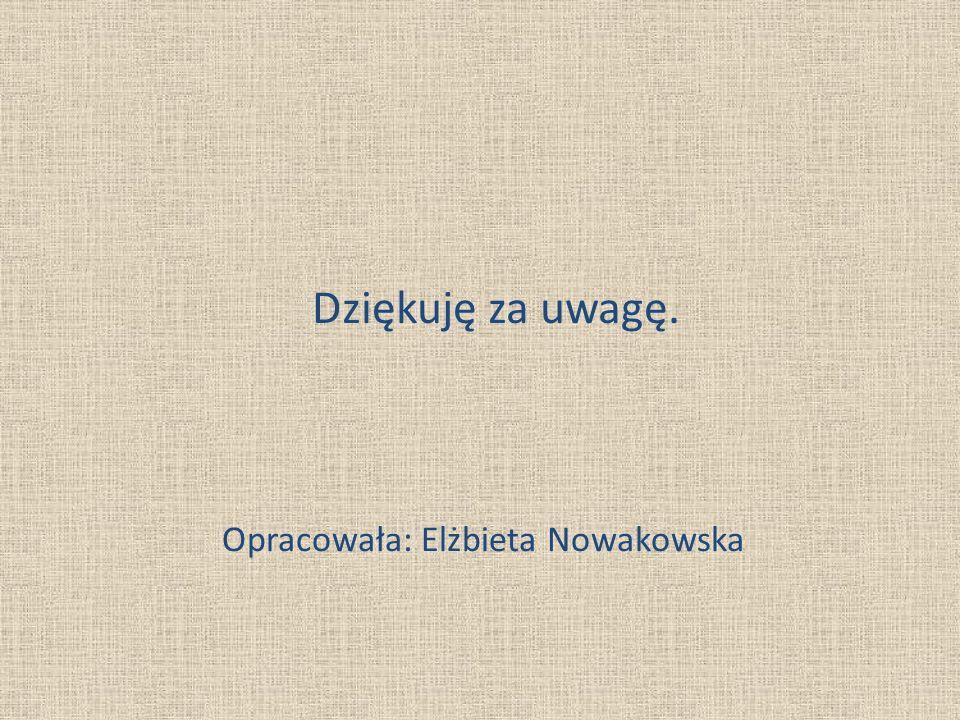 Opracowała: Elżbieta Nowakowska