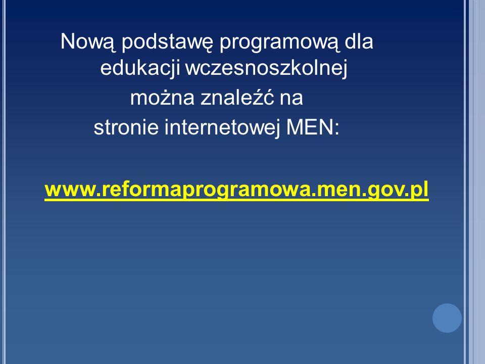 Nową podstawę programową dla edukacji wczesnoszkolnej można znaleźć na stronie internetowej MEN: