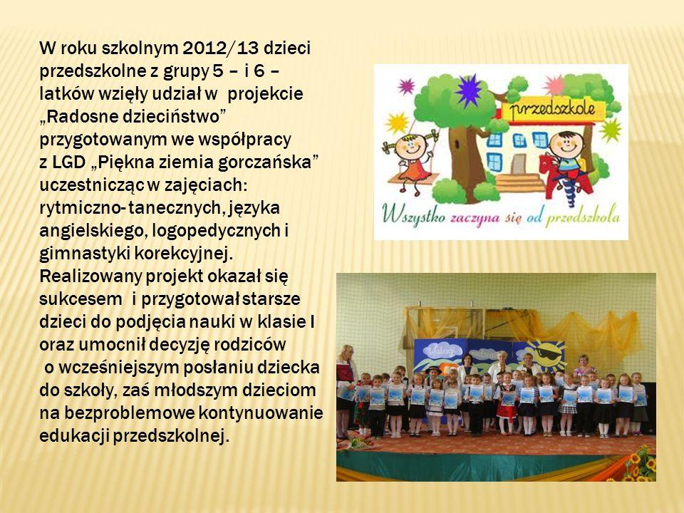 W roku szkolnym 2012/13 dzieci przedszkolne z grupy 5 – i 6 – latków wzięły udział w projekcie