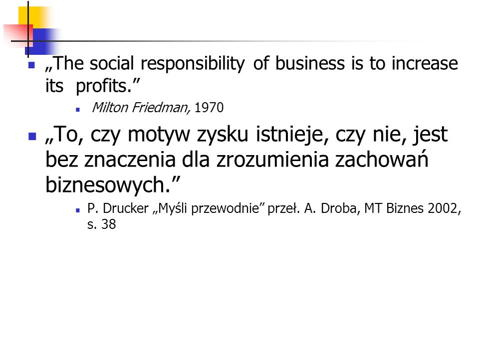 """The social responsibility of business is to increase its profits."