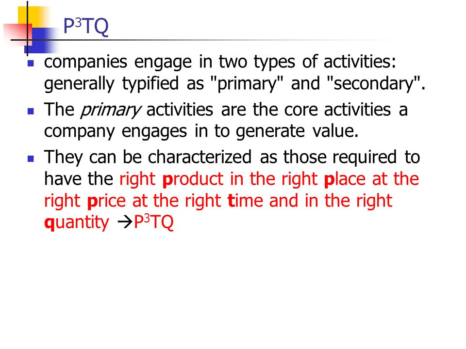 P3TQ companies engage in two types of activities: generally typified as primary and secondary .