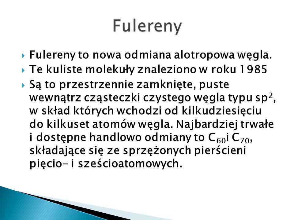 Fulereny Fulereny to nowa odmiana alotropowa węgla.