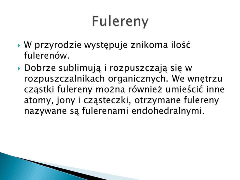 Fulereny W przyrodzie występuje znikoma ilość fulerenów.