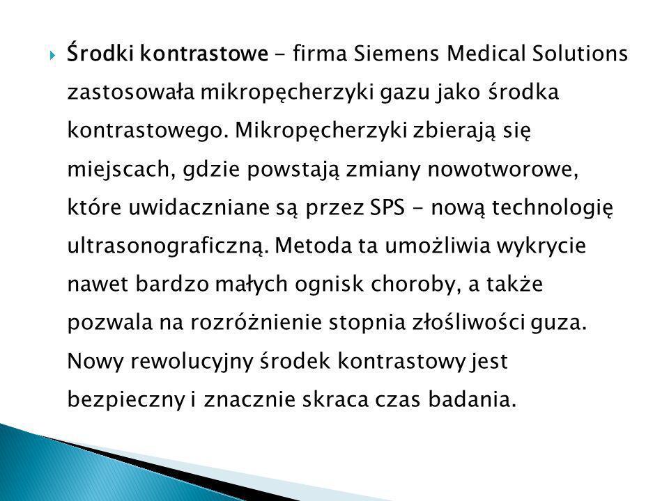 Środki kontrastowe - firma Siemens Medical Solutions zastosowała mikropęcherzyki gazu jako środka kontrastowego.