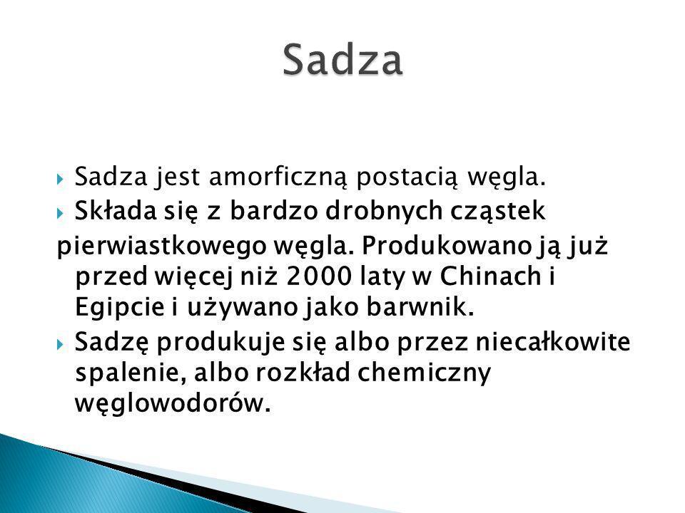Sadza Sadza jest amorficzną postacią węgla.