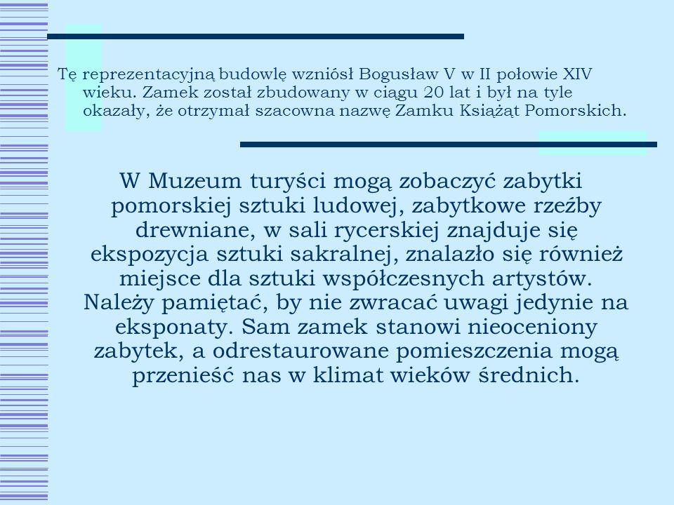 Tę reprezentacyjną budowlę wzniósł Bogusław V w II połowie XIV wieku