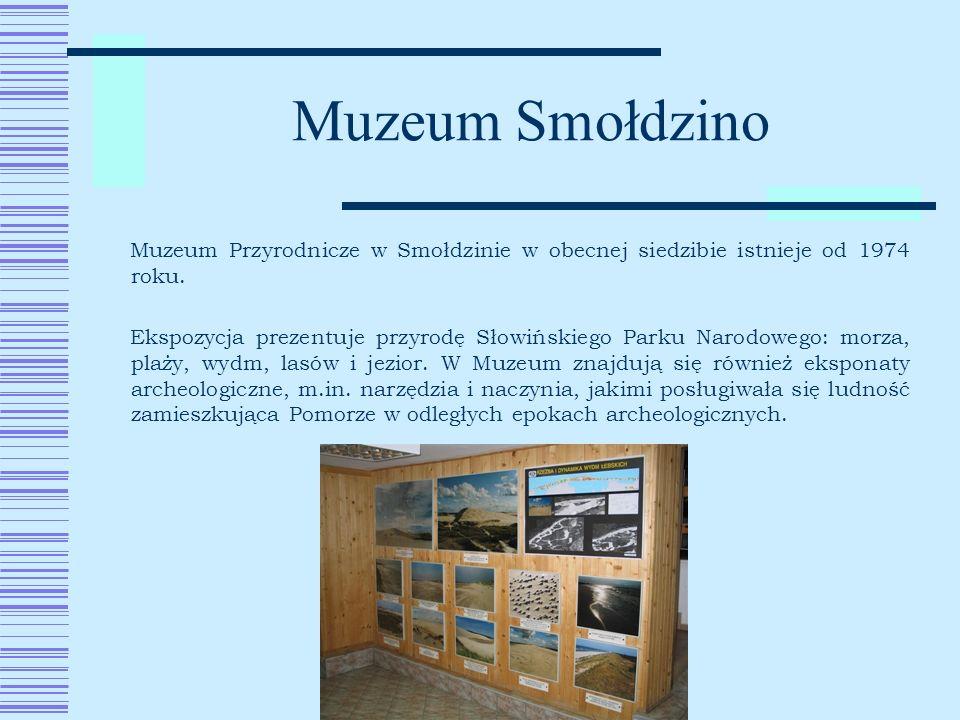 Muzeum Smołdzino Muzeum Przyrodnicze w Smołdzinie w obecnej siedzibie istnieje od 1974 roku.