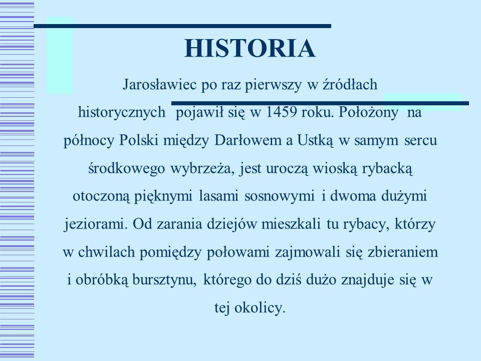 HISTORIA Jarosławiec po raz pierwszy w źródłach historycznych pojawił się w 1459 roku.