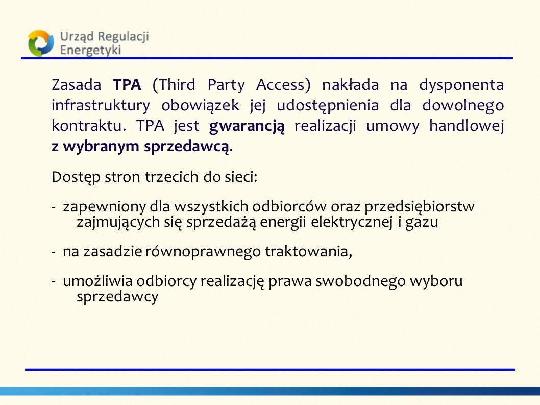 Zasada TPA (Third Party Access) nakłada na dysponenta infrastruktury obowiązek jej udostępnienia dla dowolnego kontraktu. TPA jest gwarancją realizacji umowy handlowej z wybranym sprzedawcą.